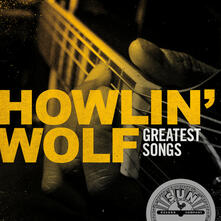 Howlin' Wolf Greatest Songs - CD Audio di Howlin' Wolf