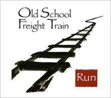 Run - CD Audio di Old School Freight Train