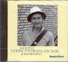 I Concentrate on You - CD Audio di Lee Konitz