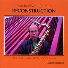Reconstruction - CD Audio di Bob Rockwell
