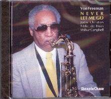 Never let me go - CD Audio di Von Freeman