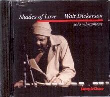 Shades of Love - CD Audio di Walt Dickerson