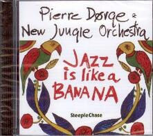 Jazz Is Like a Banana - CD Audio di Pierre Dorge,New Jungle Orchestra