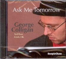 Ask Me Tomorrow - CD Audio di George Colligan