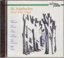 Duetti con organo - CD Audio di Ib Norholm,Jens E. Christensen