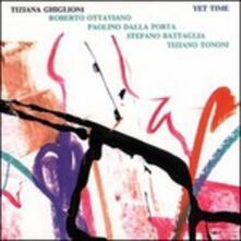 Yet Time - CD Audio di Stefano Battaglia,Tiziana Ghiglioni,Paolino Dalla Porta,Roberto Ottaviano,Tiziano Tononi