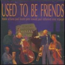 Used to be Friends - CD Audio di Mario Schiano