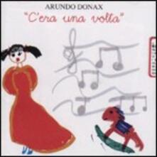 C'era una volta - CD Audio di Arundo Donax