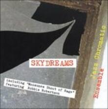 Skydreams - CD Audio di Jazz Chromatic Ensemble