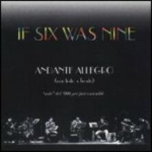Andante Allegro - CD Audio di If Six Was Nine