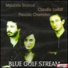 Blue Gulf Stream - CD Audio di Maurizio Brunod,Claudio Lodati,Pascale Charreton