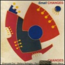 Small Changes - CD Audio di Changes