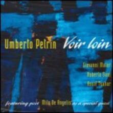 Voir loin - CD Audio di Umberto Petrin