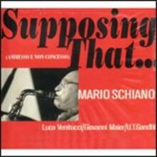 Supposing That... - CD Audio di Mario Schiano