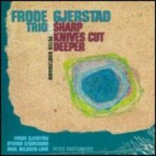 Sharp Knives Cut Deeper - CD Audio di Frode Gjerstad