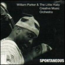 Spontaneous - CD Audio di William Parker,Little Huey Creative Music Orchestra
