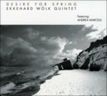 Desire for Spring - CD Audio di Ekkehard Wölk