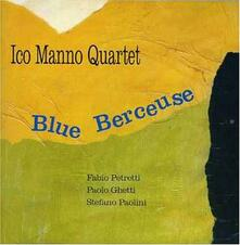 Blue Berceuse - CD Audio di Ico Manno