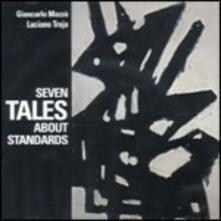 Seven Tales About Standards - CD Audio di Giancarlo Mazzù,Luciano Troja