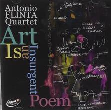 Art Is an Insurgent Poem - CD Audio di Antonio Flinta