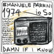 1974 Io so, Damn if I know - CD Audio di Emanuele Parrini