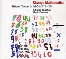 Strange Mathematics - CD Audio di Tiziano Tononi,Geometrics
