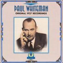 Original 1927 Recordings - CD Audio di Paul Whiteman