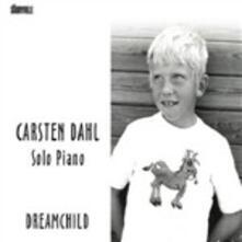 Dreamchild. Solo Piano - CD Audio di Carsten Dahl