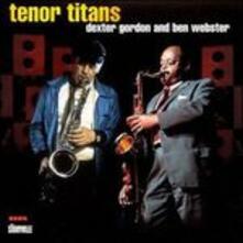 Tenor Titans - CD Audio di Dexter Gordon,Ben Webster