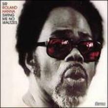 Swing Me No Waltzes - CD Audio di Roland Hanna