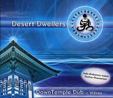 Downtemple Dub: Waves - CD Audio di Desert Dwellers