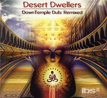 Downtemple Dub. Remixed - CD Audio di Desert Dwellers