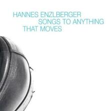 Songs to Anything That Moves - CD Audio di Hannes Enzlberger
