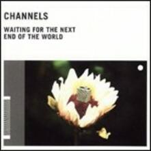 Waiting for the Next End of the World - CD Audio di Channels