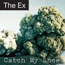 Catch My Shoe - CD Audio di Ex