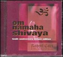 Om Namaha Shivaya (Deluxe 10th Anniversary) - CD Audio di Robert Gass