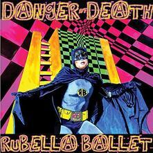 Danger of Death - CD Audio di Rubella Ballet