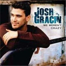 We Weren'T Crazy - CD Audio di Josh Gracin
