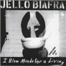 I Blow Minds for a Living - CD Audio di Jello Biafra
