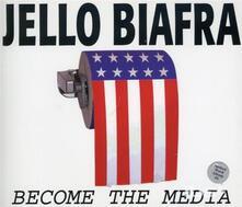 Become the Media - CD Audio di Jello Biafra