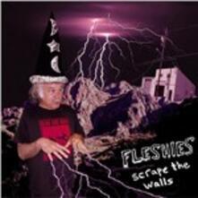Scrape the Walls - CD Audio di Fleshies