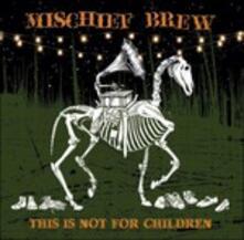 This Is not for Children - CD Audio di Mischief Brew
