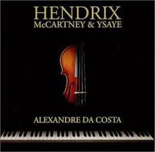 Hendrix Mcartney & Ysaye - CD Audio di Alexandre Da Costa