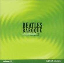 Beatles Baroque 3 - CD Audio di Les Boreades