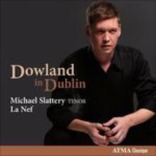 Dowland in Dublin - CD Audio di Michael Slattery