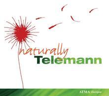 Naturally Telemann - CD Audio di Georg Philipp Telemann