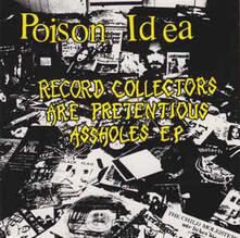 Record Collectors Are Pretentious Assholes - CD Audio di Poison Idea