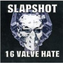 16 Valve Hate - CD Audio di Slapshot