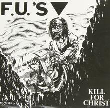 Kill for Christ (+ 10 Bonus Tracks) - CD Audio di FU's