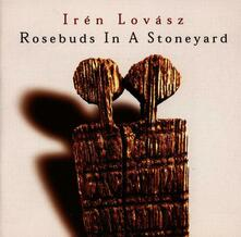 Rosebuds in a Stoneyard - CD Audio di Iren Lovasz